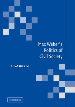Abbildung von Kim   Max Weber's Politics of Civil Society   2004