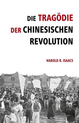 Abbildung von Isaacs | Die Tragödie der chinesischen Revolution | 1. Auflage | 2016 | beck-shop.de