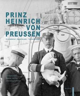Abbildung von Hering / Schmidt | Prinz Heinrich von Preußen | 2013 | Großadmiral . Kaiserbruder . T...