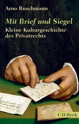Abbildung von Buschmann, Arno | Mit Brief und Siegel | 2014 | Kleine Kulturgeschichte des Pr... | 6077