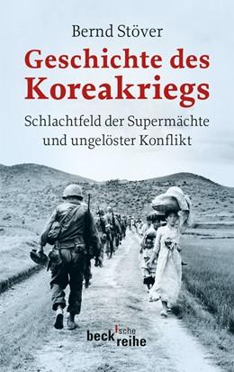 Abbildung von Stöver, Bernd | Geschichte des Koreakriegs | 2., durchgesehene Auflage | 2013 | Schlachtfeld der Supermächte u... | 6094