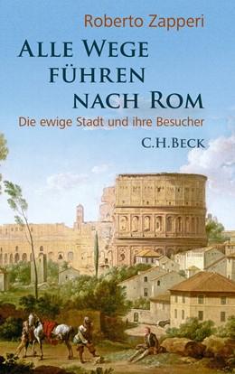 Abbildung von Zapperi, Roberto | Alle Wege führen nach Rom | 1. Auflage | 2013 | beck-shop.de
