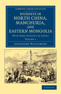 Abbildung von Williamson | Journeys in North China, Manchuria, and Eastern Mongolia | 2012 | With Some Account of Corea