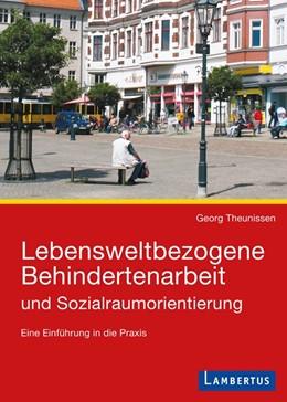 Abbildung von Theunissen | Lebensweltbezogene Behindertenarbeit und Sozialraumorientierung | 2012 | Eine Einführung in die Praxis