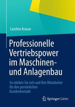 Abbildung von Krause   Professionelle Vertriebspower im Maschinen- und Anlagenbau   1. Aufl. 2013   2012   So stärken Sie sich und Ihre M...