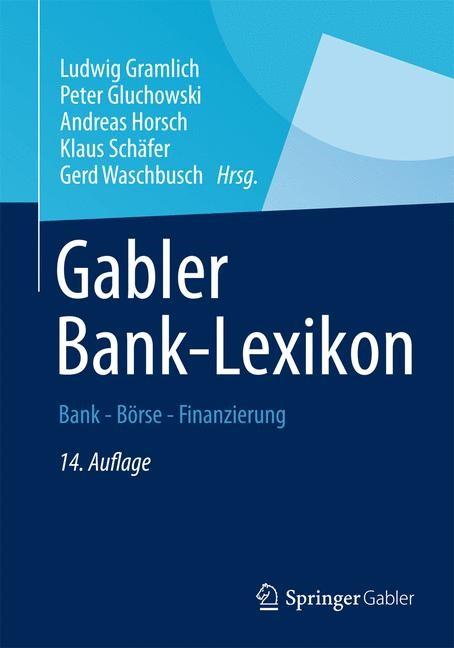 Gabler Banklexikon | Gramlich / Gluchowski / Horsch / Schäfer / Waschbusch (Hrsg.) | 14., komplett überarbeitete und aktualisierte Auflage, 2013 | Buch (Cover)