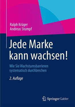 Abbildung von Krüger / Stumpf | Jede Marke kann wachsen! | 2., durchges. Aufl. 2013. Korr. Nachdruck 2012 | 2012 | Wie Sie Wachstumsbarrieren sys...