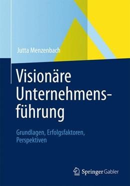 Abbildung von Menzenbach | Visionäre Unternehmensführung | 1. Aufl. 2013 | 2012 | Grundlagen, Erfolgsfaktoren, P...