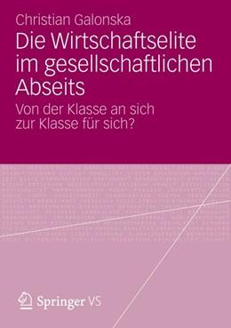 Abbildung von Galonska   Die Wirtschaftselite im gesellschaftlichen Abseits   2012   2012   Von der Klasse an sich zur Kla...