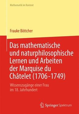Abbildung von Böttcher | Das mathematische und naturphilosophische Lernen und Arbeiten der Marquise du Châtelet (1706-1749) | 2012 | Wissenszugänge einer Frau im 1...