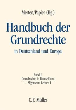 Abbildung von Merten / Papier (Hrsg.) | Handbuch der Grundrechte in Deutschland und Europa, Band II: Grundrechte in Deutschland - Allgemeine Lehren I | 2006