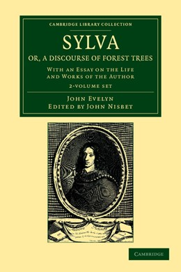 Abbildung von Evelyn / Nisbet | Sylva, Or, a Discourse of Forest Trees 2 Volume Set | 2013 | With an Essay on the Life and ...