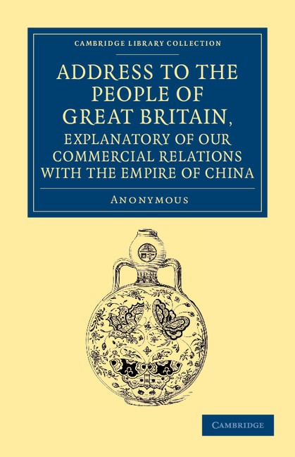 Abbildung von Address to the People of Great Britain, Explanatory of our Commercial Relations with the Empire of China | 2012