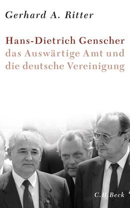 Abbildung von Ritter, Gerhard A. | Hans-Dietrich Genscher, das Auswärtige Amt und die deutsche Vereinigung | 1. Auflage | 2013 | beck-shop.de