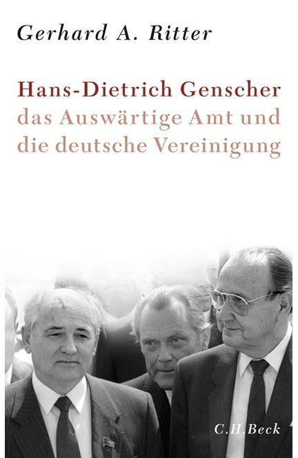 Cover: Gerhard A. Ritter, Hans-Dietrich Genscher, das Auswärtige Amt und die deutsche Vereinigung