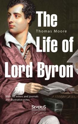 Abbildung von Moore | The Life of Lord Byron | Nachdruck der Originalausgabe von 1844 | 2014 | With his letters and journals ...