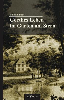 Abbildung von Bode   Goethes Leben im Garten am Stern: Die Anfänge von Goethes Zeit in Weimar   Nachdruck der Originalausgabe von 1922   2012