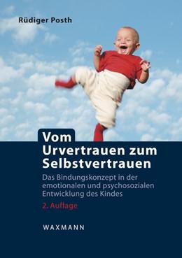 Abbildung von Posth   Vom Urvertrauen zum Selbstvertrauen   2009   Das Bindungskonzept in der emo...