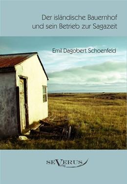 Abbildung von Schoenfeld | Der isländische Bauernhof und sein Betrieb zur Sagazeit | Nachdruck der Originalausgabe 1902 | 2011