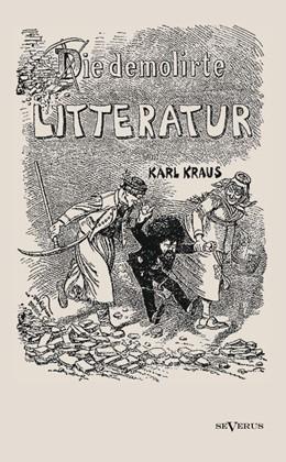 Abbildung von Kraus | Die demolirte Litteratur / Die demolierte Literatur | Übertragung aus Fraktur und Nachdruck der Originalausgabe von 1899 | 2012