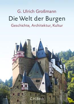 Abbildung von Großmann, G. Ulrich | Die Welt der Burgen | 2013 | Geschichte, Architektur, Kultu...