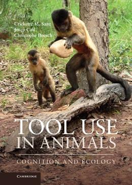 Abbildung von Sanz / Call / Boesch | Tool Use in Animals | 2013 | Cognition and Ecology