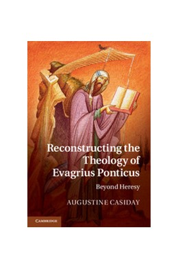 Abbildung von Casiday | Reconstructing the Theology of Evagrius Ponticus | 2013 | Beyond Heresy