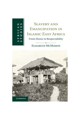Abbildung von McMahon | Slavery and Emancipation in Islamic East Africa | 2013 | From Honor to Respectability