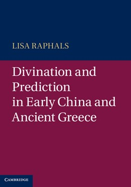 Abbildung von Raphals | Divination and Prediction in Early China and Ancient Greece | 2013