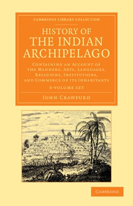 Abbildung von Crawfurd | History of the Indian Archipelago 3 Volume Set | 2013 | Containing an Account of the M...