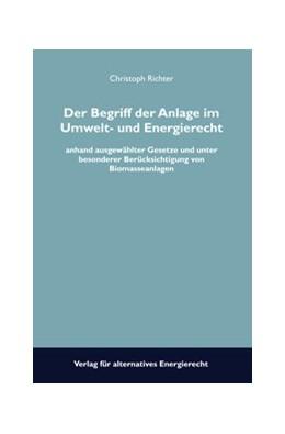 Abbildung von Richter | Der Begriff der Anlage im Umwelt- und Energierecht | 2012 | anhand ausgewählter Gesetze un...