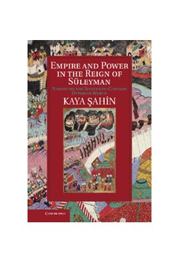 Abbildung von Sahin | Empire and Power in the Reign of Süleyman | 2013 | Narrating the Sixteenth-Centur...
