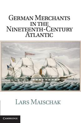 Abbildung von Maischak   German Merchants in the Nineteenth-Century Atlantic   2013