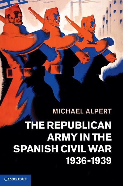 Abbildung von Alpert   The Republican Army in the Spanish Civil War, 1936–1939   2013