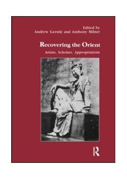 Abbildung von Gerstle / Milner   Recovering the Orient   2001   Artists, Scholars, Appropriati...