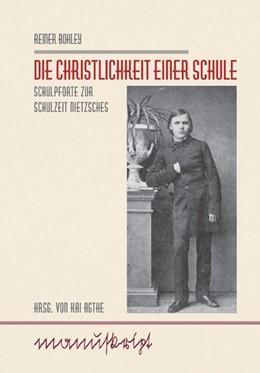Abbildung von Bohley / Agthe | Die Christlichkeit einer Schule | 2007 | Schulpforte zur Schulzeit Niet...