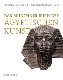 Abbildung von Schoske, Sylvia; Wildung, Dietrich | Das Münchner Buch der Ägyptischen Kunst | 1. Auflage | 2013 | beck-shop.de