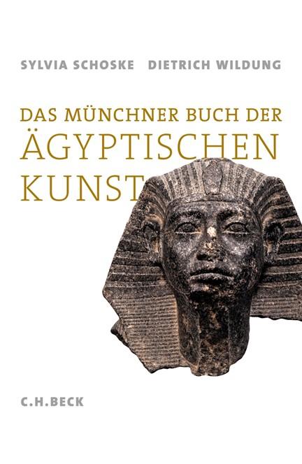 Cover: Dietrich Wildung|Sylvia Schoske, Das Münchner Buch der Ägyptischen Kunst