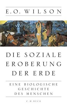 Abbildung von Wilson, E.O. | Die soziale Eroberung der Erde | 2013 | Eine biologische Geschichte de...