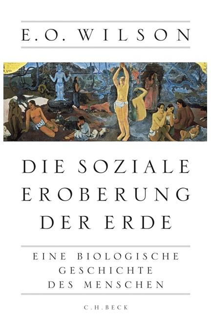 Cover: Edward O. Wilson, Die soziale Eroberung der Erde