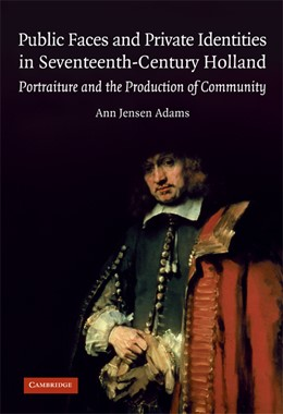 Abbildung von Adams   Public Faces and Private Identities in Seventeenth-Century Holland   2009   Portraiture and the Production...