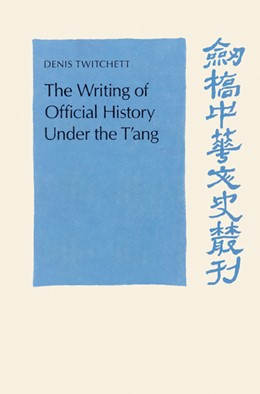 Abbildung von Twitchett | The Writing of Official History under the T'ang | 2002