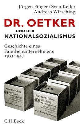 Abbildung von Finger, Jürgen / Keller, Sven / Wirsching, Andreas | Dr. Oetker und der Nationalsozialismus | 2. Auflage | 2013 | Geschichte eines Familienunter...