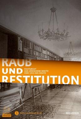 Abbildung von Bertz / Dorrmann / Jüdisches Museum Berlin | Raub und Restitution | 2008 | Kulturgut aus jüdischem Besitz...
