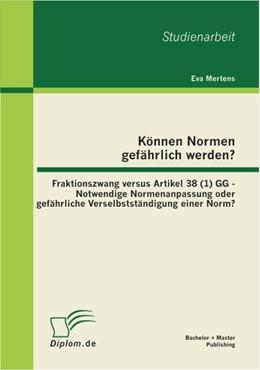 Abbildung von Mertens   Können Normen gefährlich werden?: Fraktionszwang versus Artikel 38 (1) GG - Notwendige Normenanpassung oder gefährliche Verselbstständigung einer Norm?   1. Auflage   2012   beck-shop.de