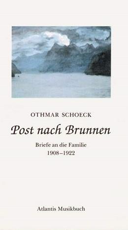 Abbildung von Schoeck / Schoeck-Grübler   Post nach Brunnen   1993   Briefe an die Familie 1908-192...
