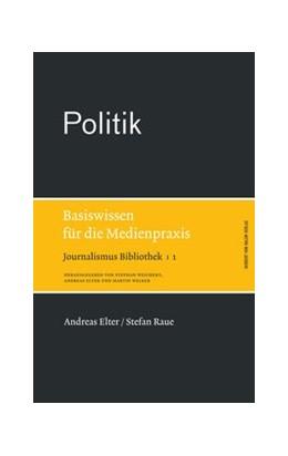 Abbildung von Elter / Raue | Politik | 1., 1. Auflage | 2013 | Basiswissen für die Medienprax... | 1