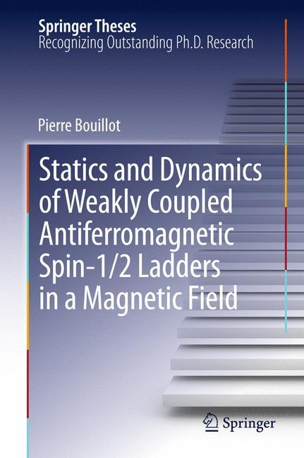 Statics and Dynamics of Weakly Coupled Antiferromagnetic Spin-1/2 Ladders in a Magnetic Field | Bouillot, 2012 | Buch (Cover)