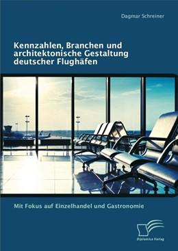 Abbildung von Schreiner | Kennzahlen, Branchen und architektonische Gestaltung deutscher Flughäfen | 1. Auflage 2013 | 2012 | Mit Fokus auf Einzelhandel und...