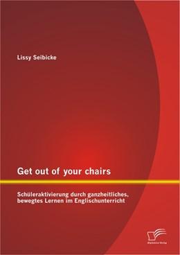 Abbildung von Seibicke | Get out of your chairs: Schüleraktivierung durch ganzheitliches, bewegtes Lernen im Englischunterricht | 2012